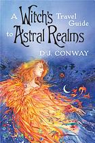 A witch's travel guide to astral realms
