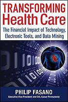Transforming health care : the financial impact of technology, electronic tools, and data mining