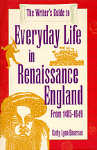 The writer's guide to everyday life in Renaissance EnglandThe writer's guide to everyday life in Renaissance England from 1485-1649