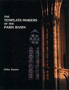 The template-makers of the Paris Basin : toichological techniques for identifying the pioneers of the Gothic movement with an examination of art-historical methodology
