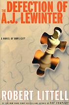 The defection of A.J. Lewinter : a novel of duplicity