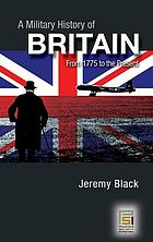 A military history of Britain : from 1775 to the present