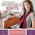 Iris Schreier's reversible knits : creative techniques for knitting both sides right