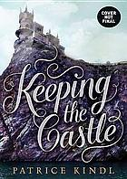 Keeping the castle : a tale of romance, riches, and real estate