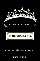 We used to own the Bronx : memoirs of a former debutante
