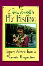 Joan Wulff's fly fishing : expert advice from a woman's perspective
