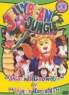 Jellybean jungle. / When I grow up. What love is
