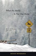 When the world is not our home : selected poems, 1985-2000