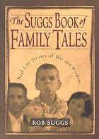 The Suggs book of family tales : real-life stories of wit and wisdom