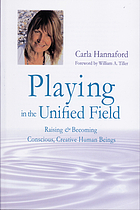 Playing in the unified field : raising and becoming conscious, creative human beings