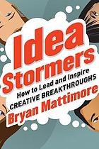 Idea stormers : how to lead and inspire creative breakthroughs