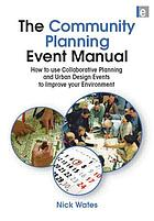 The community planning event manual : how to use collaborative planning and urban design events to improve your environment