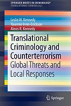 Translational criminology and counterterrorism : global threats and local responses