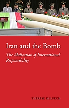 Iran and the bomb : the abdication of international responsibility