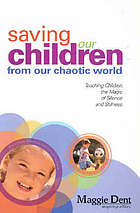 Saving our children from our chaotic world : teaching children the magic of silence and stillness