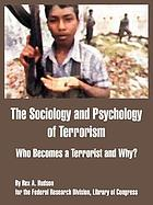 The sociology and psychology of terrorism : who becomes a terrorist and why? : a report