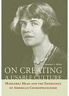 On creating a usable culture : Margaret Mead and the emergence of American cosmopolitanism