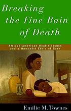Breaking the fine rain of death : African American health care and a womanist ethic of care