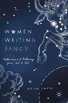 Women writing fancy : authorship and autonomy from 1611 to 1812