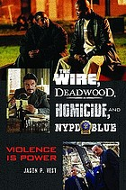 The wire, Deadwood, Homicide, and NYPD blue : violence is power