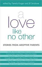 A love like no other : stories from adoptive parents