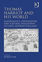 Thomas Harriot and his world : mathematics, exploration, and natural philosophy in early modern England