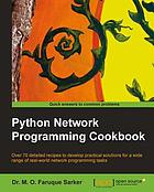 Python network programming cookbook : over 70 detailed recipes to develop practical solutions for a wide range of real-world network programming tasks