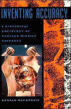 Inventing accuracy : a historical sociology of nuclear missile guidance