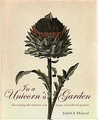 In a unicorn's garden : recreating the mystery and magic of medieval gardens