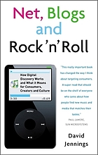 Net, blogs, and rock 'n' roll : how digital discovery works and what it means for consumers, creators and culture