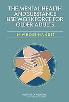 Mental Health and Substance Use Workforce for Older Adults : In Whose Hands?.