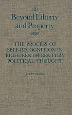 Beyond liberty and property : the process of self-recognition in eighteenth-century political thought