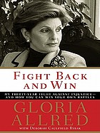 Fight back and win : my thirty-year fight against injustice, and how you can win your own battles