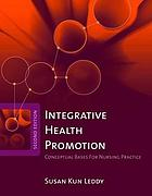 Integrative health promotion : conceptual bases for nursing practice