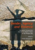 Gender, Agency and Violence : European Perspectives from Early Modern Times to the Present Day.