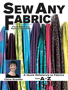 Sew any fabric : a quick reference guide to fabrics from A to Z