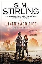 The given sacrifice : a Novel of the Change