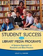 Student success and library media programs : a systems approach to research and best practice