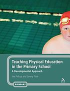 Teaching physical education in the primary school : a developmental approach