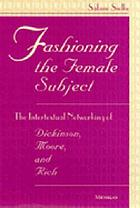 Fashioning the female subject : the intertextual networking of Dickinson, Moore, and Rich