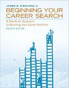 Beginning your career search : a hands-on approach to building your career portfolio
