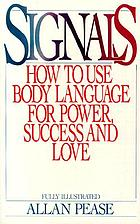 Signals :  how to use body language for power, success, and love