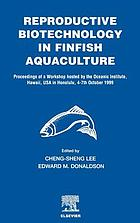 Reproductive biotechnology in finfish aquaculture : proceedings of a workshop hosted by the Oceanic Institute, Hawaii, USA, in Honolulu, 4th-7th October 1999
