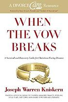 When the vow breaks : a survival and recovery guide for Christians facing divorce