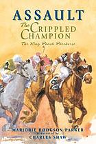 Assault, the crippled champion : the King Ranch racehorse