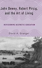 John Dewey, Robert Pirsig, and the art of living : revisioning aesthetic education