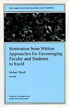 Motivation from within : approaches for encouraging faculty and students to excel