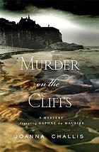Murder on the cliffs : a Daphne Du Maurier mystery