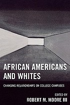 African Americans and whites : changing relationships on college campuses