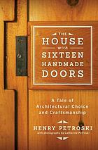 The house with sixteen handmade doors : a tale of architectural choice and craftsmanship